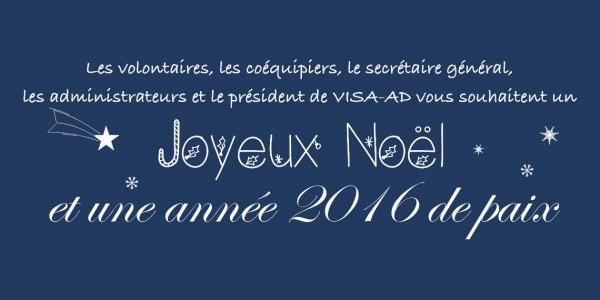 Les volontaires, les coéquipiers, le secrétaire général, les administrateurs et le président de VISA-AD vous souhaitent un Joyeux Noel et une année 2016 de paix